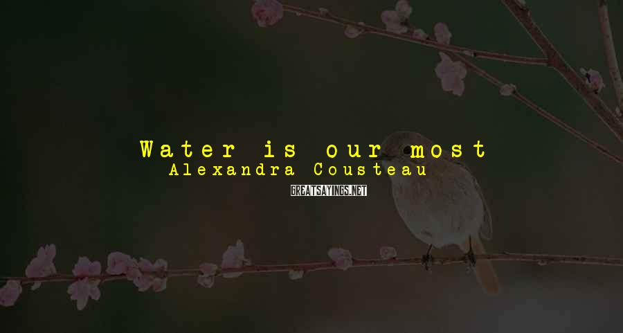 Alexandra Cousteau Sayings: Water is our most precious and interconnected natural resource. It sustains all ecosystems, communities, and