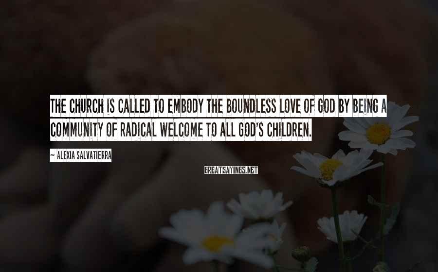 Alexia Salvatierra Sayings: The church is called to embody the boundless love of God by being a community