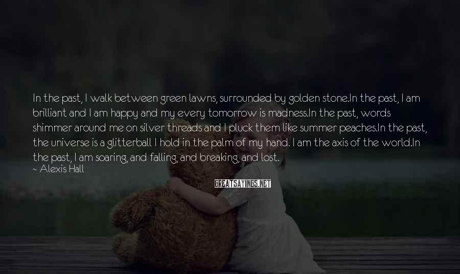Alexis Hall Sayings: In the past, I walk between green lawns, surrounded by golden stone.In the past, I