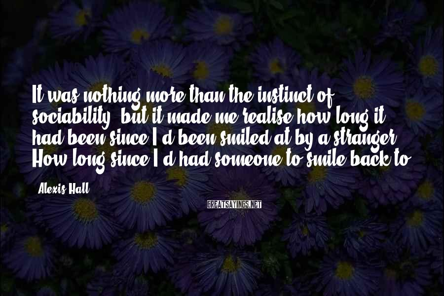 Alexis Hall Sayings: It was nothing more than the instinct of sociability, but it made me realise how