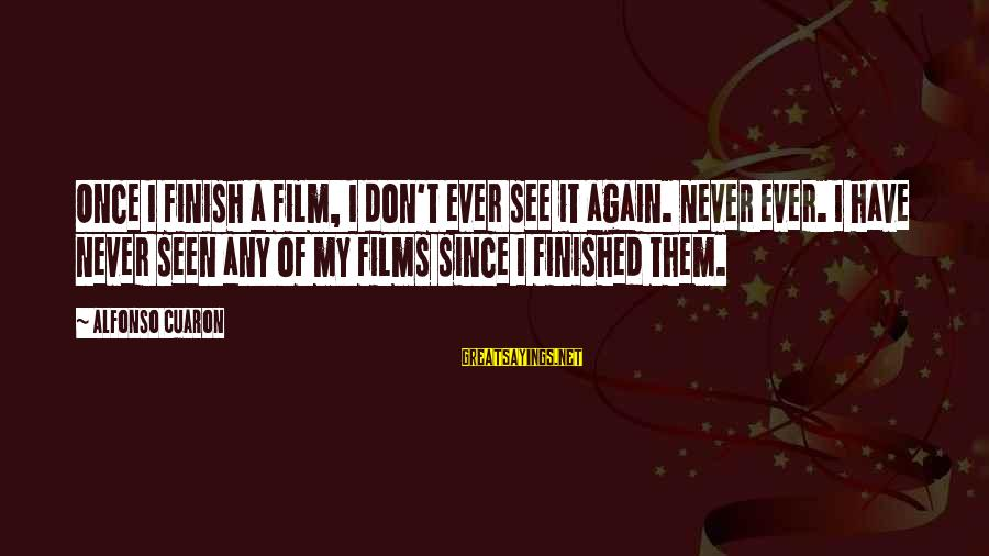Alfonso X Sayings By Alfonso Cuaron: Once I finish a film, I don't ever see it again. Never ever. I have