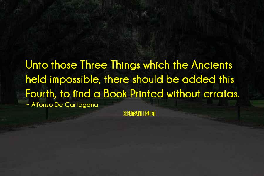 Alfonso X Sayings By Alfonso De Cartagena: Unto those Three Things which the Ancients held impossible, there should be added this Fourth,