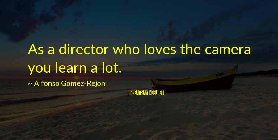Alfonso X Sayings By Alfonso Gomez-Rejon: As a director who loves the camera you learn a lot.