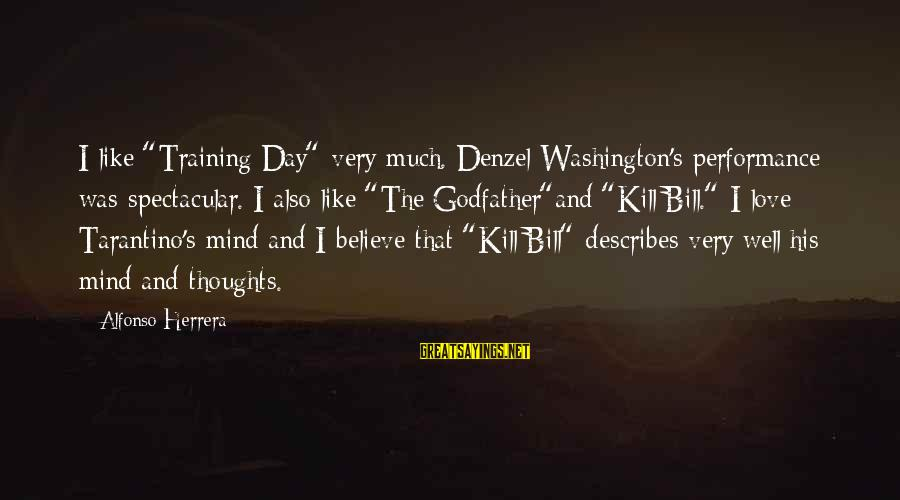 """Alfonso X Sayings By Alfonso Herrera: I like """"Training Day"""" very much. Denzel Washington's performance was spectacular. I also like """"The"""