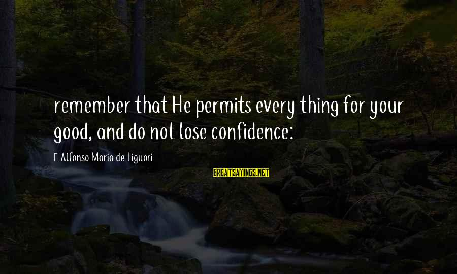Alfonso X Sayings By Alfonso Maria De Liguori: remember that He permits every thing for your good, and do not lose confidence: