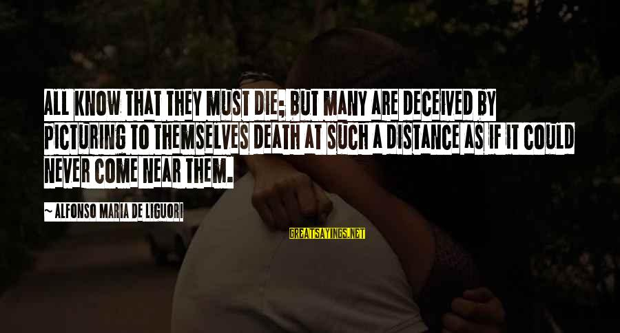 Alfonso X Sayings By Alfonso Maria De Liguori: All know that they must die; but many are deceived by picturing to themselves death