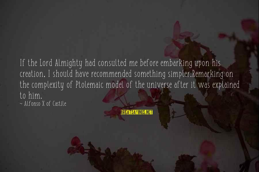 Alfonso X Sayings By Alfonso X Of Castile: If the Lord Almighty had consulted me before embarking upon his creation, I should have