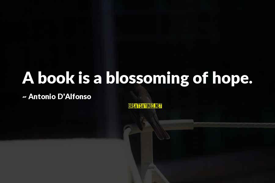 Alfonso X Sayings By Antonio D'Alfonso: A book is a blossoming of hope.