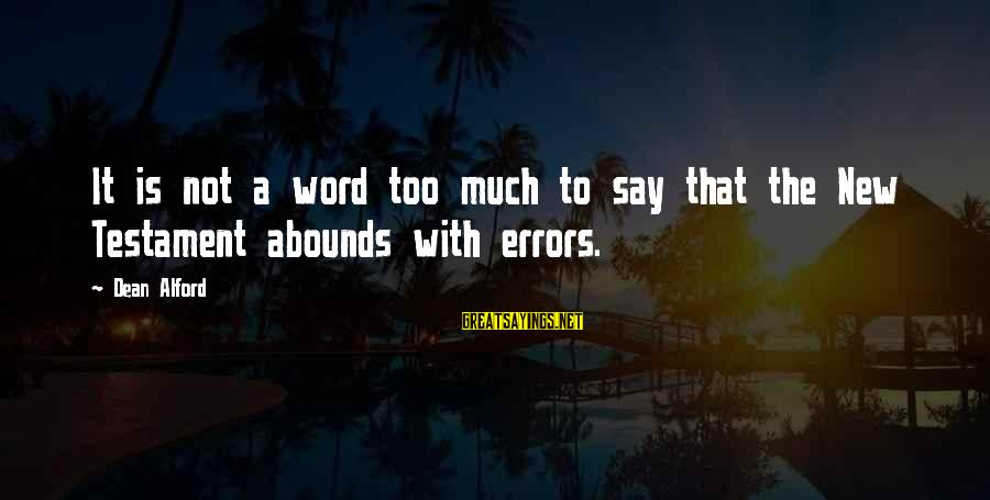 Alford Sayings By Dean Alford: It is not a word too much to say that the New Testament abounds with