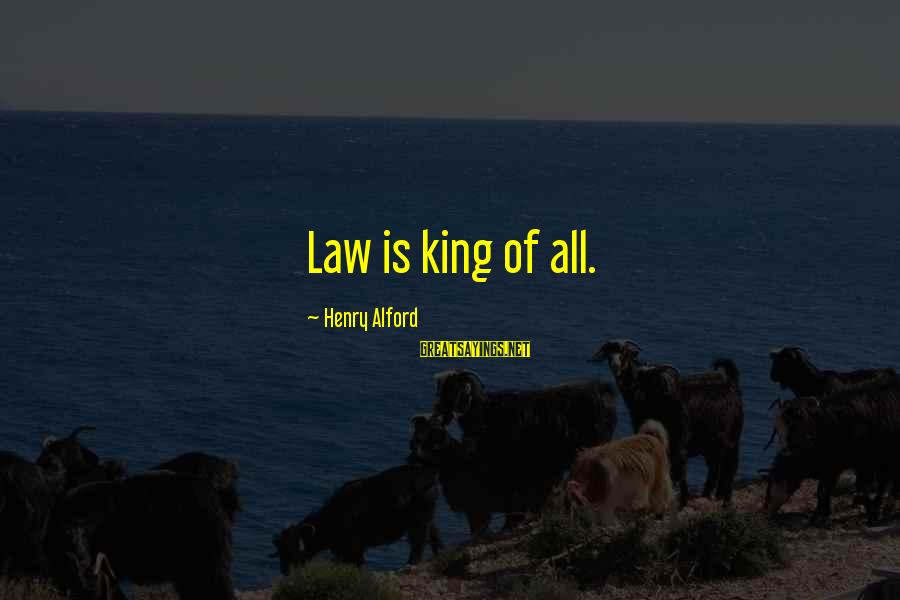Alford Sayings By Henry Alford: Law is king of all.