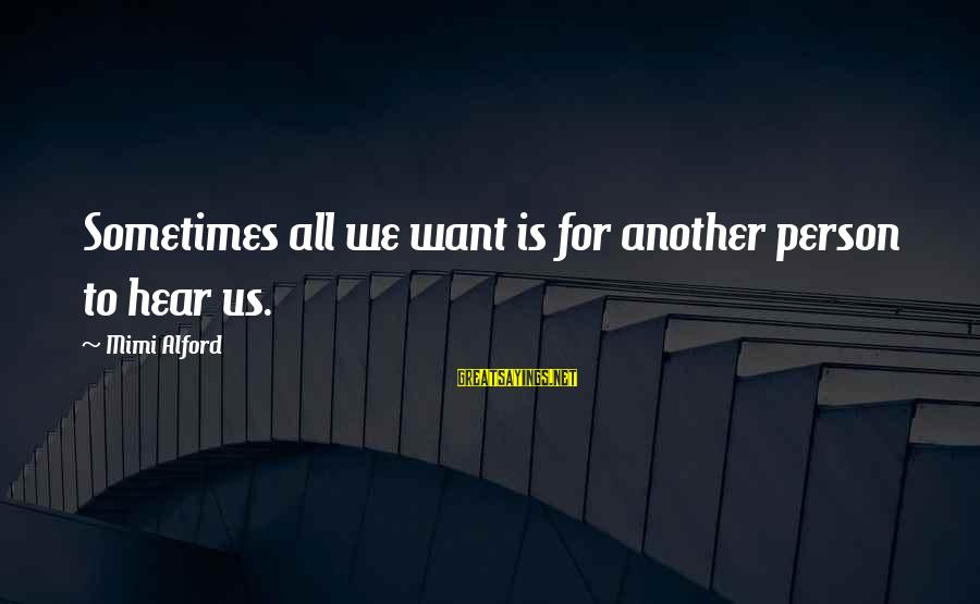 Alford Sayings By Mimi Alford: Sometimes all we want is for another person to hear us.