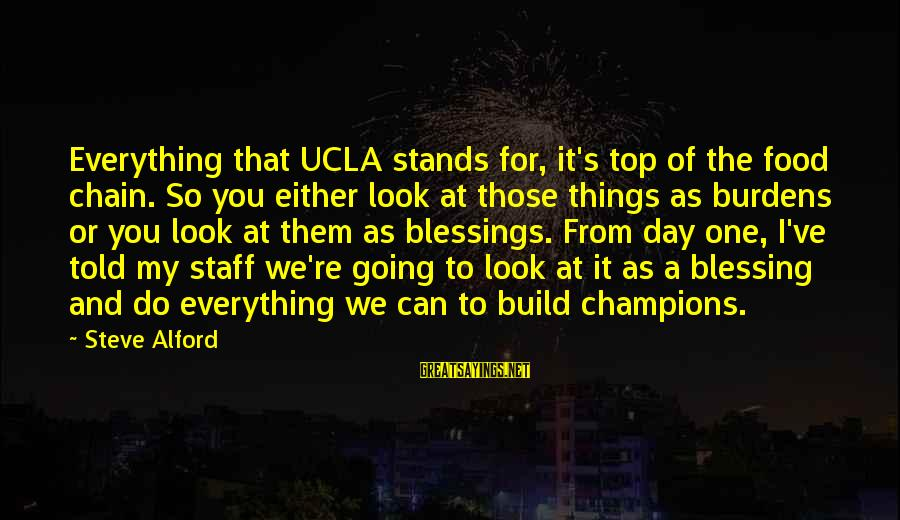 Alford Sayings By Steve Alford: Everything that UCLA stands for, it's top of the food chain. So you either look
