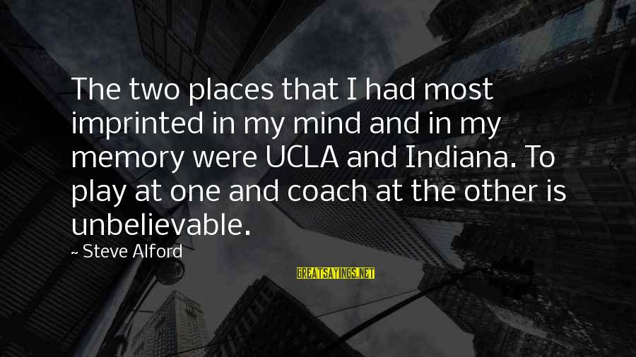 Alford Sayings By Steve Alford: The two places that I had most imprinted in my mind and in my memory