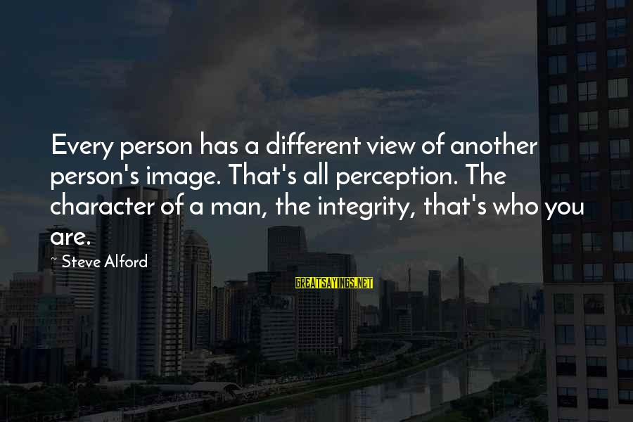 Alford Sayings By Steve Alford: Every person has a different view of another person's image. That's all perception. The character
