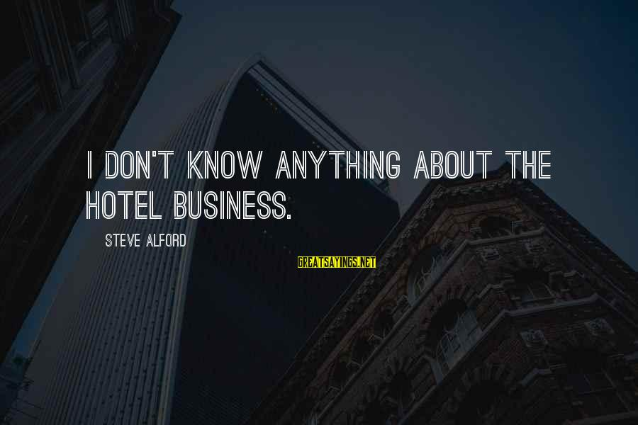 Alford Sayings By Steve Alford: I don't know anything about the hotel business.