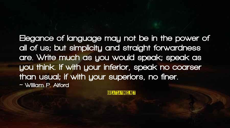 Alford Sayings By William P. Alford: Elegance of language may not be in the power of all of us; but simplicity