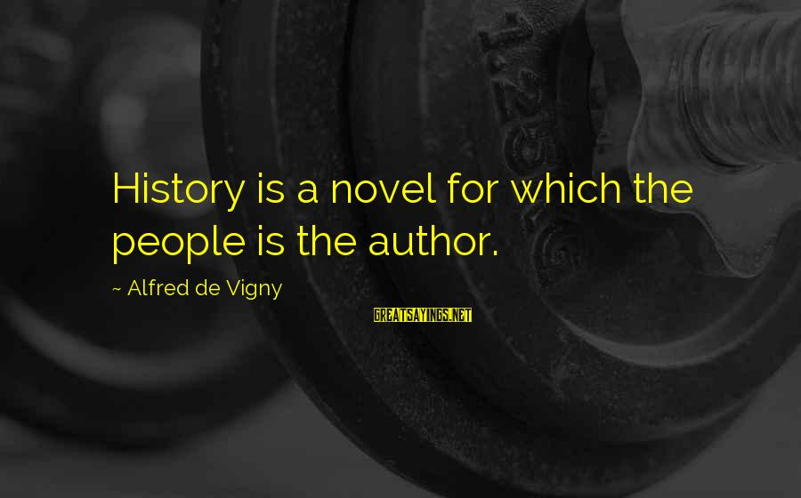 Alfred Vigny Sayings By Alfred De Vigny: History is a novel for which the people is the author.