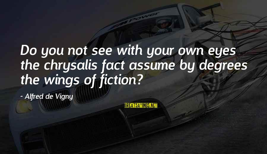 Alfred Vigny Sayings By Alfred De Vigny: Do you not see with your own eyes the chrysalis fact assume by degrees the