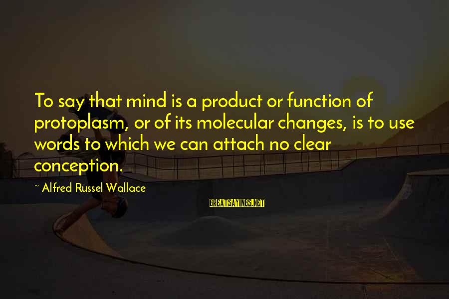 Alfred Wallace Sayings By Alfred Russel Wallace: To say that mind is a product or function of protoplasm, or of its molecular
