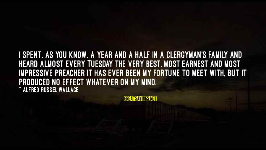 Alfred Wallace Sayings By Alfred Russel Wallace: I spent, as you know, a year and a half in a clergyman's family and
