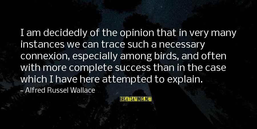 Alfred Wallace Sayings By Alfred Russel Wallace: I am decidedly of the opinion that in very many instances we can trace such