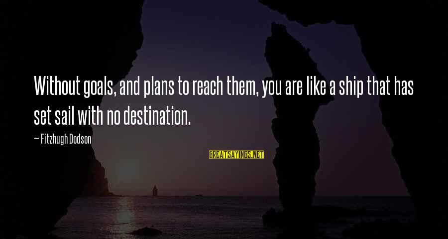 Algonquin Indian Sayings By Fitzhugh Dodson: Without goals, and plans to reach them, you are like a ship that has set