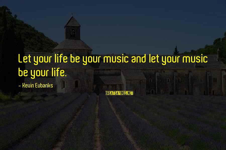 Algonquin Indian Sayings By Kevin Eubanks: Let your life be your music and let your music be your life.