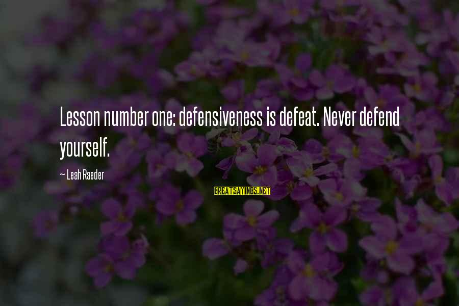 Algonquin Indian Sayings By Leah Raeder: Lesson number one: defensiveness is defeat. Never defend yourself.