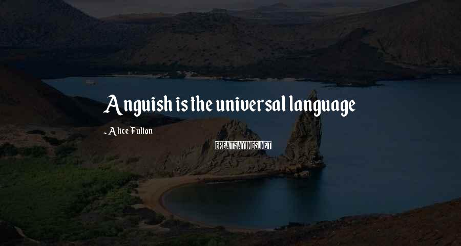 Alice Fulton Sayings: Anguish is the universal language