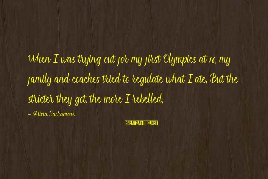 Alicia Sacramone Sayings By Alicia Sacramone: When I was trying out for my first Olympics at 16, my family and coaches