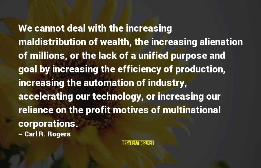 Alienation Sayings By Carl R. Rogers: We cannot deal with the increasing maldistribution of wealth, the increasing alienation of millions, or