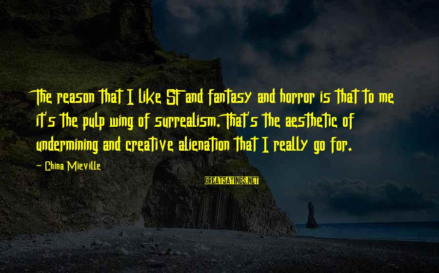 Alienation Sayings By China Mieville: The reason that I like SF and fantasy and horror is that to me it's