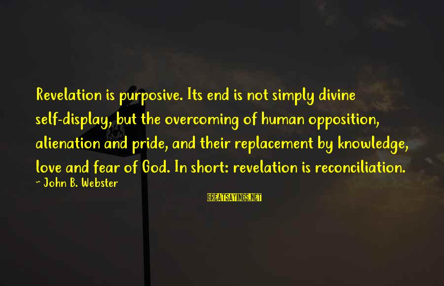 Alienation Sayings By John B. Webster: Revelation is purposive. Its end is not simply divine self-display, but the overcoming of human