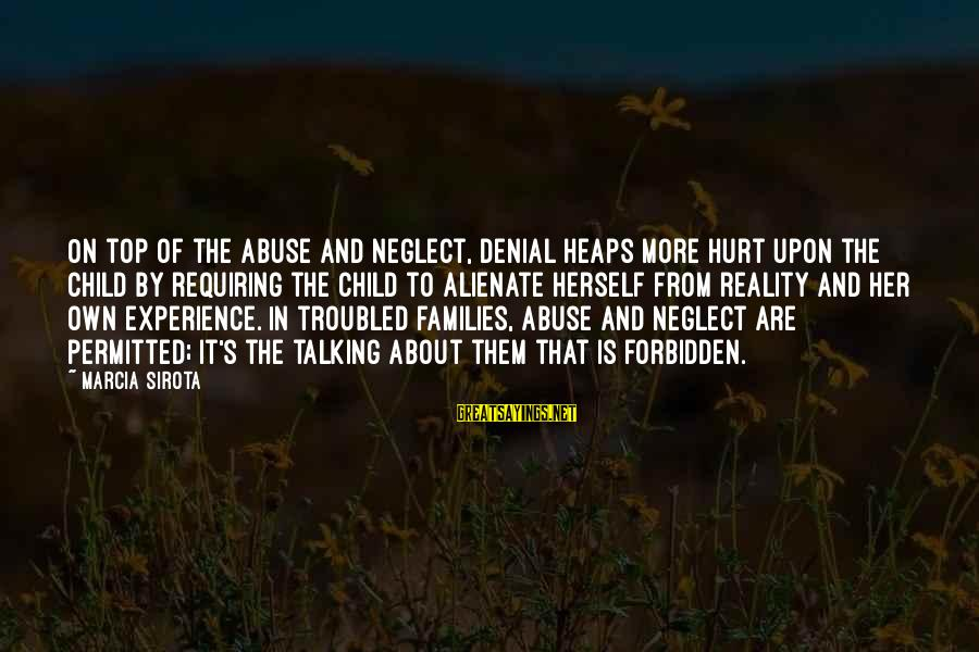 Alienation Sayings By Marcia Sirota: On top of the abuse and neglect, denial heaps more hurt upon the child by