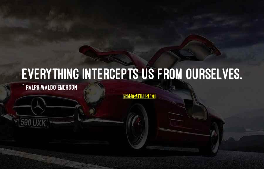 Alienation Sayings By Ralph Waldo Emerson: Everything intercepts us from ourselves.