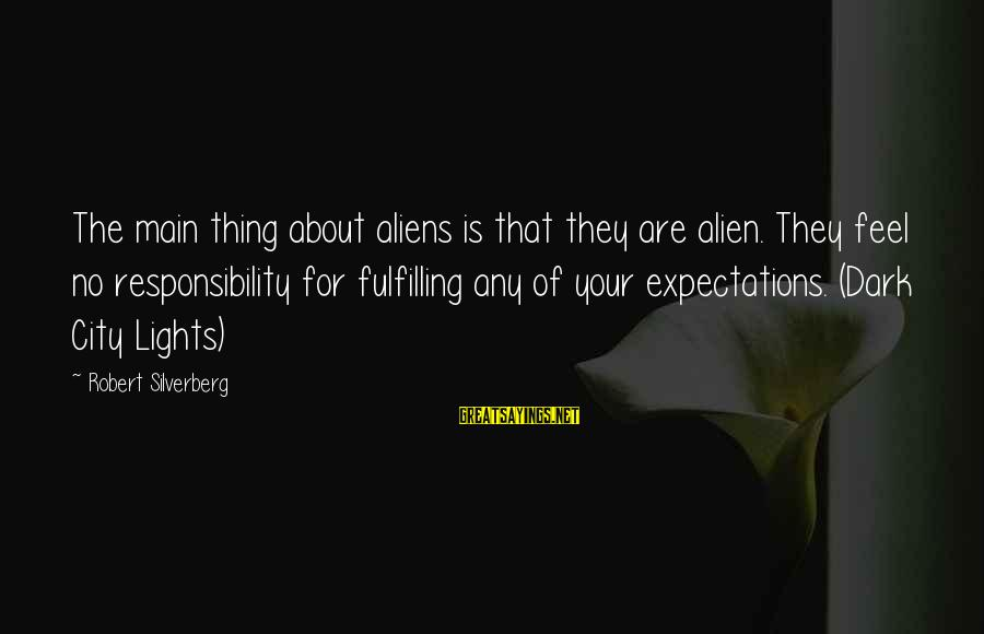 Alienation Sayings By Robert Silverberg: The main thing about aliens is that they are alien. They feel no responsibility for