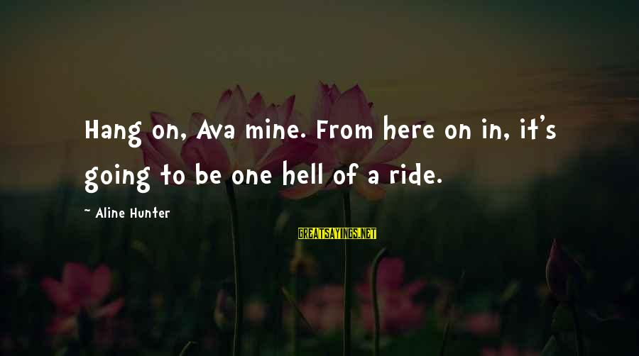 Aline's Sayings By Aline Hunter: Hang on, Ava mine. From here on in, it's going to be one hell of