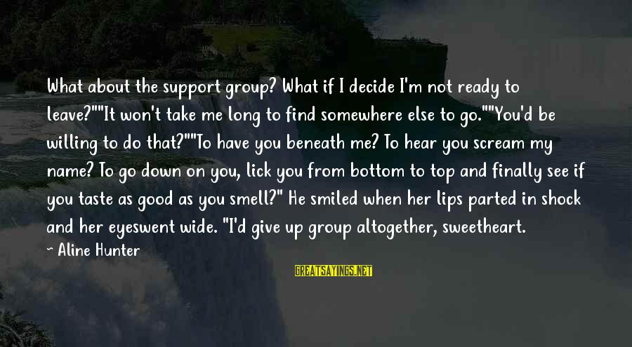 """Aline's Sayings By Aline Hunter: What about the support group? What if I decide I'm not ready to leave?""""""""It won't"""