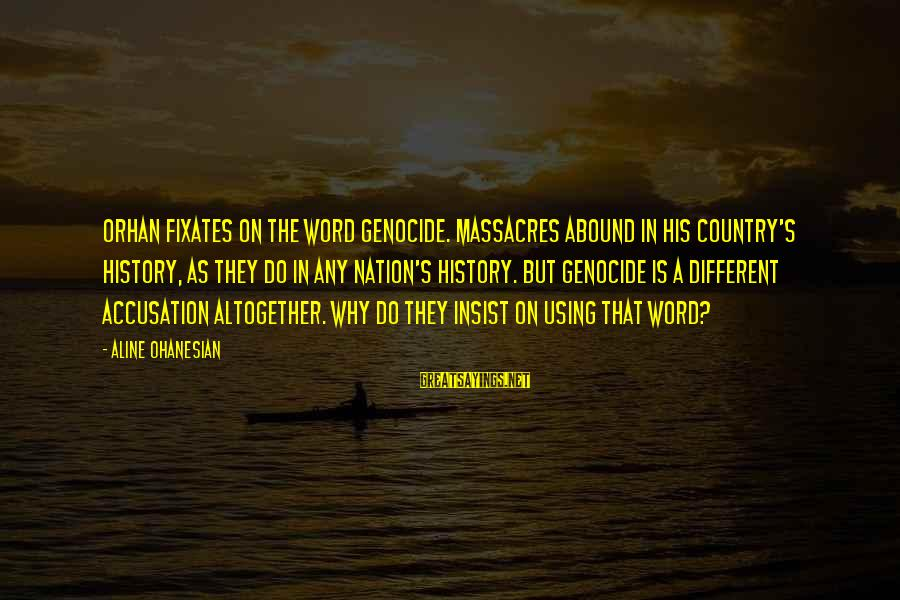 Aline's Sayings By Aline Ohanesian: Orhan fixates on the word genocide. Massacres abound in his country's history, as they do