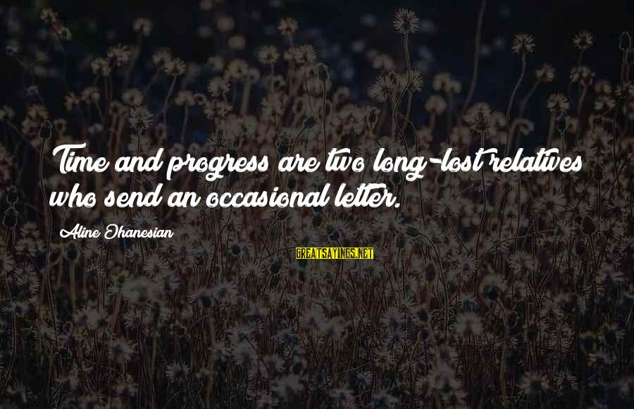 Aline's Sayings By Aline Ohanesian: Time and progress are two long-lost relatives who send an occasional letter.