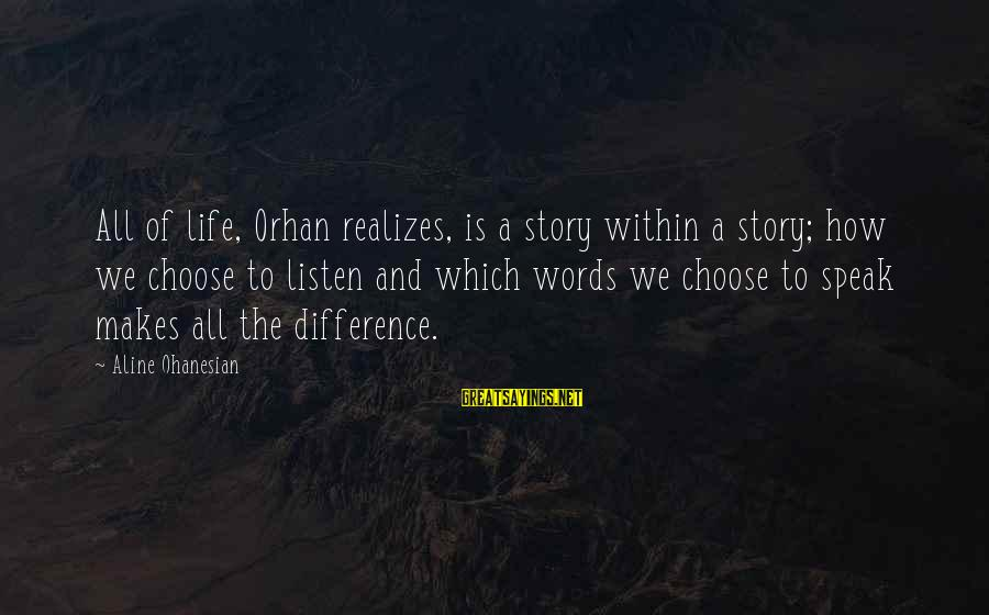 Aline's Sayings By Aline Ohanesian: All of life, Orhan realizes, is a story within a story; how we choose to