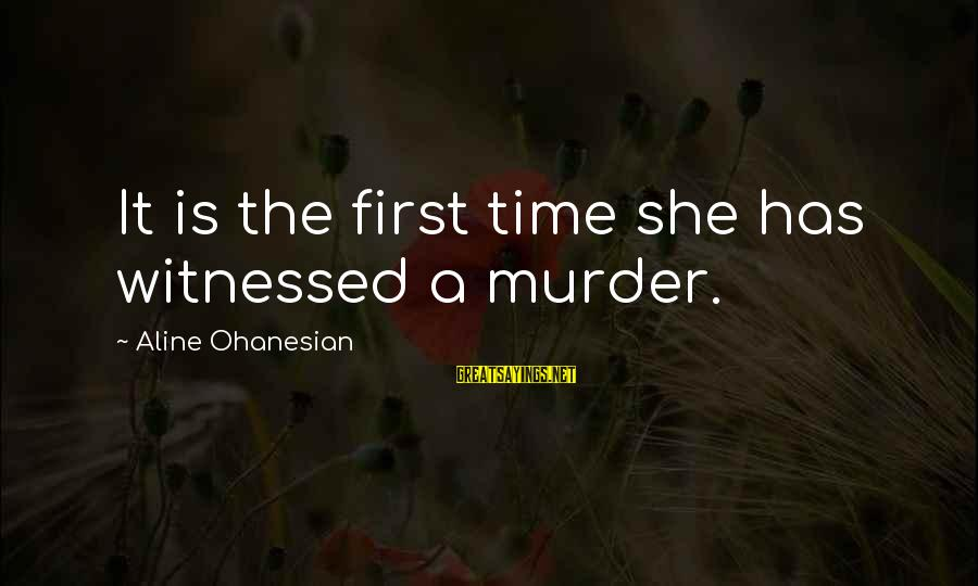 Aline's Sayings By Aline Ohanesian: It is the first time she has witnessed a murder.