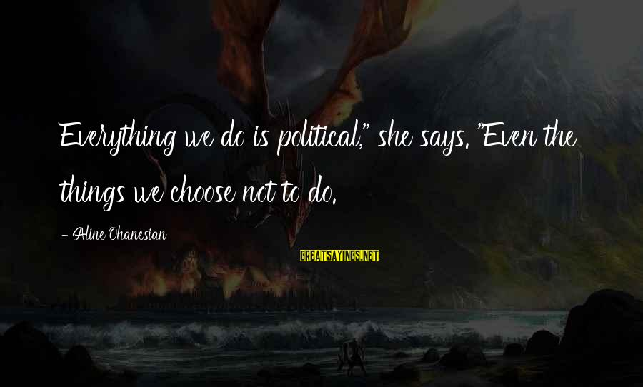 """Aline's Sayings By Aline Ohanesian: Everything we do is political,"""" she says. """"Even the things we choose not to do."""