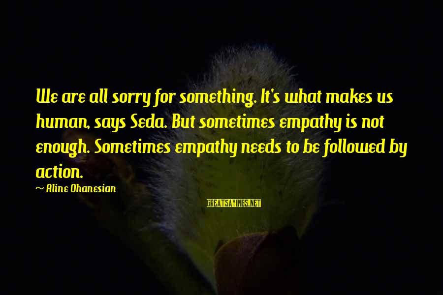 Aline's Sayings By Aline Ohanesian: We are all sorry for something. It's what makes us human, says Seda. But sometimes
