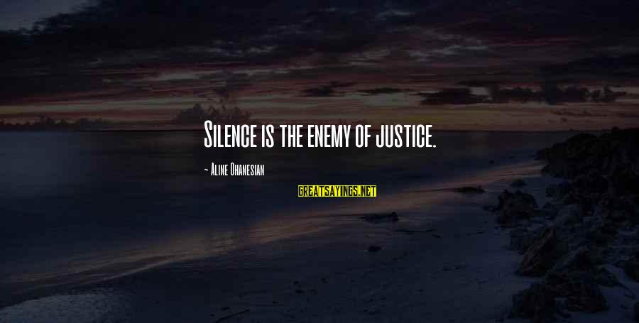 Aline's Sayings By Aline Ohanesian: Silence is the enemy of justice.