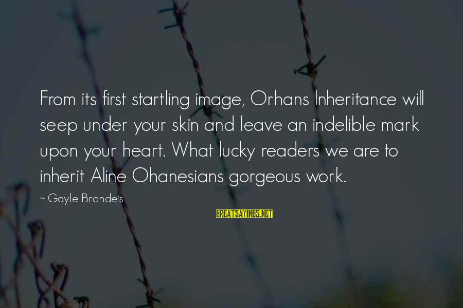 Aline's Sayings By Gayle Brandeis: From its first startling image, Orhans Inheritance will seep under your skin and leave an