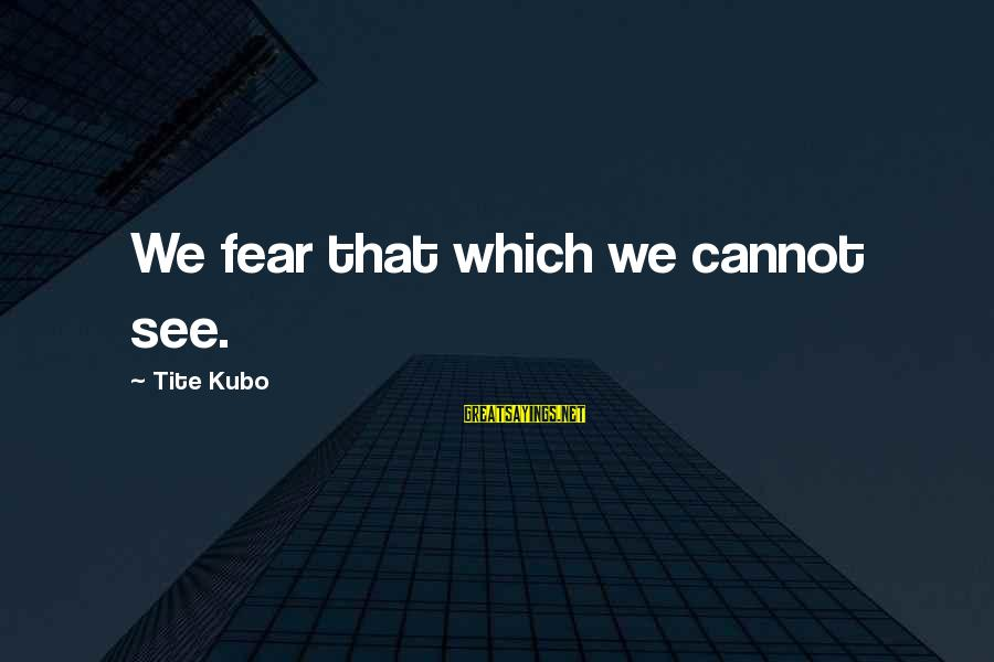 Alistair Begg Christmas Sayings By Tite Kubo: We fear that which we cannot see.