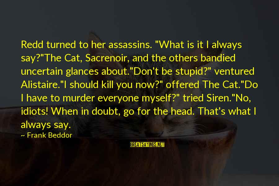 "Alistaire Sayings By Frank Beddor: Redd turned to her assassins. ""What is it I always say?""The Cat, Sacrenoir, and the"