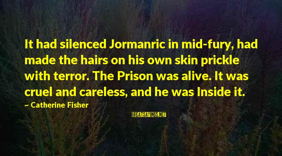 Alive Inside Sayings By Catherine Fisher: It had silenced Jormanric in mid-fury, had made the hairs on his own skin prickle