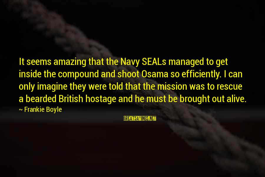 Alive Inside Sayings By Frankie Boyle: It seems amazing that the Navy SEALs managed to get inside the compound and shoot
